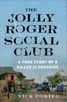 The Jolly Roger Social Club : A True Story of a Killer in Paradise, Paperback / softback Book