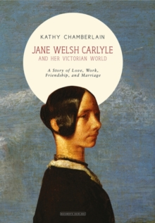 Jane Welsh Carlyle : And Her Victorian World, Hardback Book