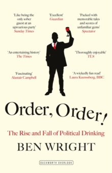 Order, Order! : The Rise and Fall of Political Drinking, Paperback / softback Book