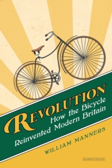 Revolution : How the Bicycle Reinvented Modern Britain, Hardback Book