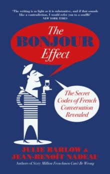 The Bonjour Effect : The Secret Codes of French Conversation Revealed, Paperback Book