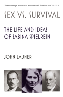Sex vs Survival : The Life and Ideas of Sabina Spielrein, Paperback / softback Book