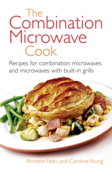 The Combination Microwave Cook : Recipes for Combination Microwaves and Microwaves with Built-in Grills, Paperback / softback Book
