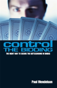 Control The Bidding : The Right Way to Secure the Battleground in Bridge, Paperback / softback Book