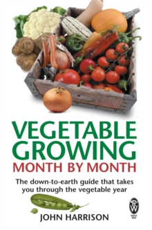 Vegetable Growing Month-by-Month : The down-to-earth guide that takes you through the vegetable year, Paperback / softback Book