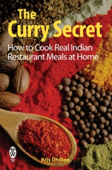 The Curry Secret : How to Cook Real Indian Restaurant Meals at Home, Paperback Book