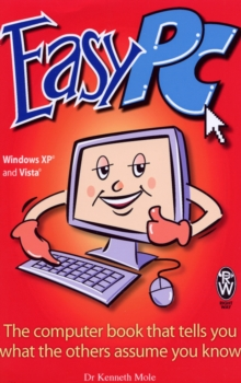 Easy PC : The Computer Book That Tells You What the Others Assume You Know, Paperback Book