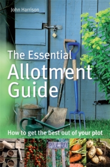 The Essential Allotment Guide : How to Get the Best out of Your Plot, Paperback Book
