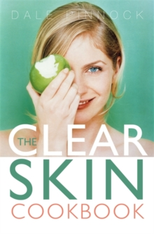 The Clear Skin Cookbook : How the Right Food can Improve Your Skin, Paperback Book