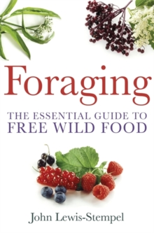 Foraging : A practical guide to finding and preparing free wild food, Paperback / softback Book