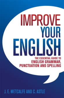 Improve Your English : The Essential Guide to English Grammar, Punctuation and Spelling, Paperback Book