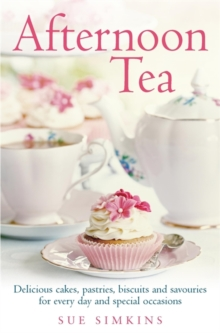 Afternoon Tea : Delicious cakes, pastries, biscuits and savouries for every day and special occasions, Paperback Book