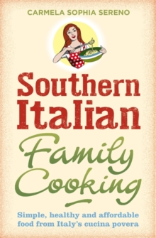 Southern Italian Family Cooking : Simple, Healthy and Affordable Food from Italy's Cucina Povera, Paperback Book