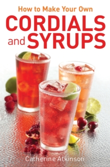 How to Make Your Own Cordials And Syrups, Paperback / softback Book