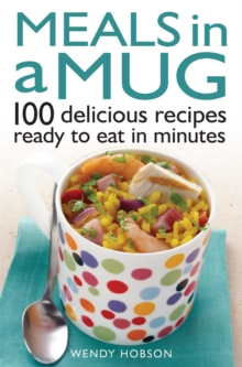 Meals in a Mug : 100 delicious recipes ready to eat in minutes, Paperback / softback Book