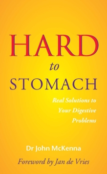 Hard to Stomach : Real Solutions to Your Digestive Problems, Paperback Book