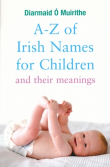 A - Z of Irish Names for Children : And their meanings, Paperback Book