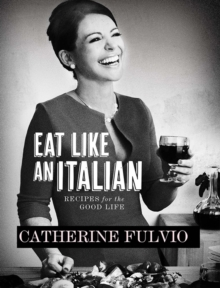 Eat Like an Italian : Recipes for the Good Life, Hardback Book