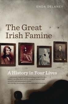 The Great Irish Famine : A History in Four Lives, Paperback Book