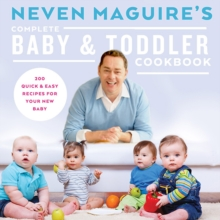 Neven Maguire's Complete Baby & Toddler Cookbook, Hardback Book