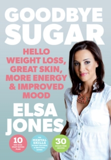 Goodbye Sugar : Hello Weight Loss, Great Skin, More Energy and Improved Mood, Paperback Book