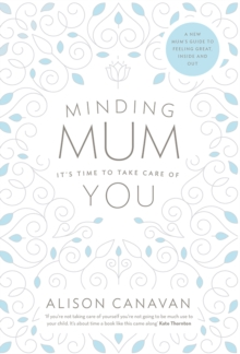 Minding Mum : It's Time to Take Care of You, Paperback Book