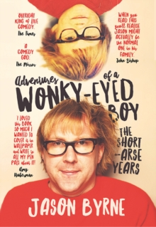 Adventures of a Wonky-Eyed Boy : The Short-Arse Years: Jason Byrne's Memoir, Hardback Book
