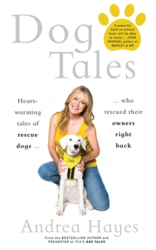 Dog Tales : Heart-warming stories of rescue dogs who rescued their owners right back, Hardback Book