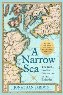 A Narrow Sea : The Irish-Scottish Connection in 120 Episodes - as heard on BBC Radio, Hardback Book