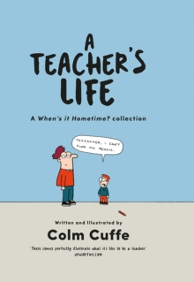 A Teacher's Life : A When's it Hometime Collection, Hardback Book