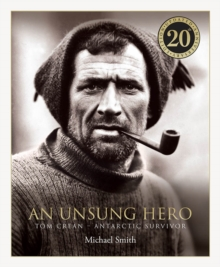 An Unsung Hero : Tom Crean: Antarctic Survivor - 20th anniversary illustrated edition, Hardback Book