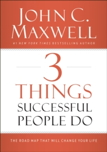 3 Things Successful People Do : The Road Map That Will Change Your Life, Hardback Book