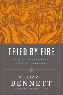 Tried by Fire : The Story of Christianity's First Thousand Years, Hardback Book