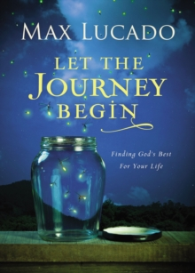 Let the Journey Begin : Finding God's Best for Your Life, Hardback Book