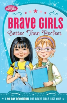 Brave Girls: Better Than Perfect : A 90-Day Devotional, Paperback Book