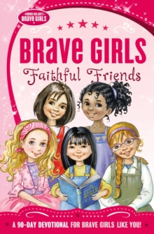 Brave Girls: Faithful Friends : A 90-Day Devotional, Paperback / softback Book