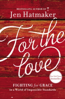 For the Love : Fighting for Grace in a World of Impossible Standards, Hardback Book