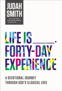Life Is _____ Forty-Day Experience : A Devotional Journey Through God's Illogical Love, Paperback Book