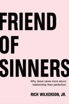 Friend of Sinners : Why Jesus Cares More About Relationship Than Perfection, Paperback / softback Book