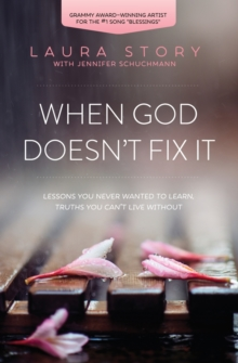When God Doesn't Fix It : Lessons You Never Wanted to Learn, Truths You Can't Live Without, Paperback Book