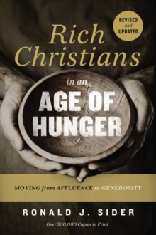 Rich Christians in an Age of Hunger : Moving from Affluence to Generosity, Paperback Book