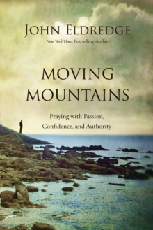 Moving Mountains : Praying with Passion, Confidence, and Authority, Hardback Book