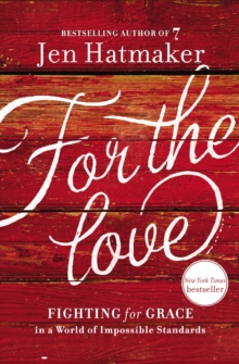 For The Love : Fighting for Grace in a World of Impossible Standards, Paperback / softback Book