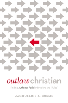 Outlaw Christian : Finding Authentic Faith by Breaking the 'Rules', Paperback Book