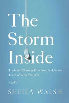 The Storm Inside : Trade the Chaos of How You Feel for the Truth of Who You Are, Paperback Book