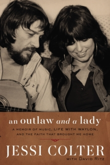 An Outlaw and a Lady : A Memoir of Music, Life with Waylon, and the Faith that Brought Me Home, Hardback Book