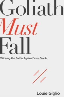 Goliath Must Fall : Winning the Battle Against Your Giants, Paperback Book