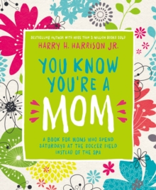 You Know You're a Mom : A Book for Moms Who Spend Saturdays at the Soccer Field Instead of the Spa, Hardback Book