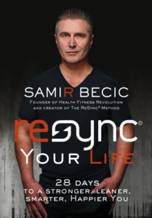ReSYNC Your Life : 28 Days to a Stronger, Leaner, Smarter, Happier You, Hardback Book