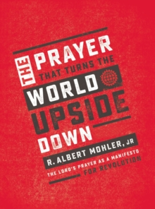 The Prayer That Turns the World Upside Down : The Lord's Prayer as a Manifesto for Revolution, Hardback Book